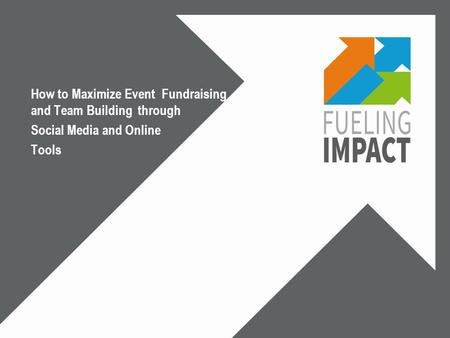 How to Maximize Event Fundraising and Team Building through Social Media and Online Tools.