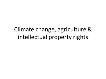 Climate change, agriculture & intellectual property rights.