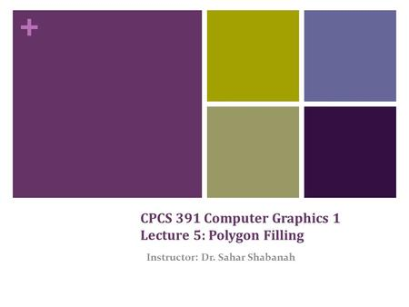 CPCS 391 Computer Graphics 1 Lecture 5: Polygon Filling