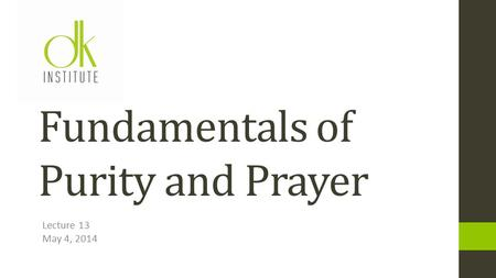 Lecture 13 May 4, 2014 Fundamentals of Purity and Prayer.