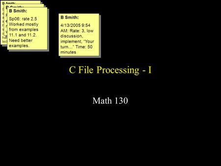 C File Processing - I Math 130 B Smith: Eval: 3. Energy and excitement helped for avg graphics. Gen interest. A bit wordy, henced redundant in some parts.