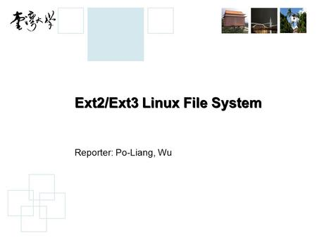 Ext2/Ext3 Linux File System Reporter: Po-Liang, Wu.