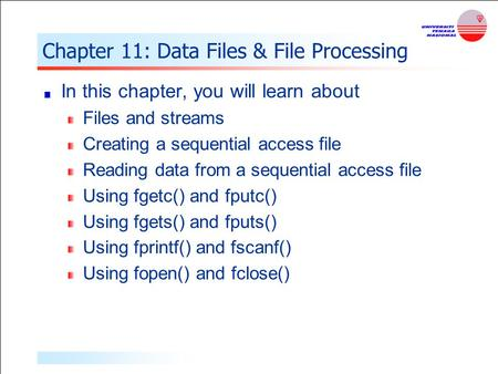 Chapter 11: Data Files & File Processing In this chapter, you will learn about Files and streams Creating a sequential access file Reading data from a.