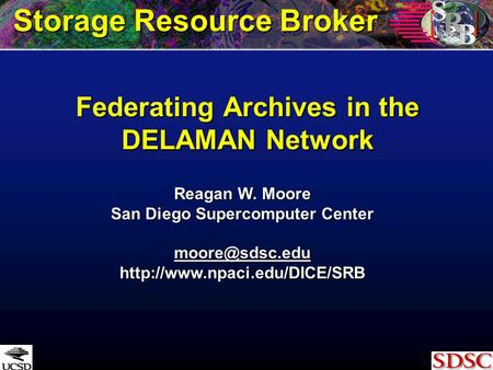 Federating Archives in the DELAMAN Network Reagan W. Moore San Diego Supercomputer Center  Storage Resource.