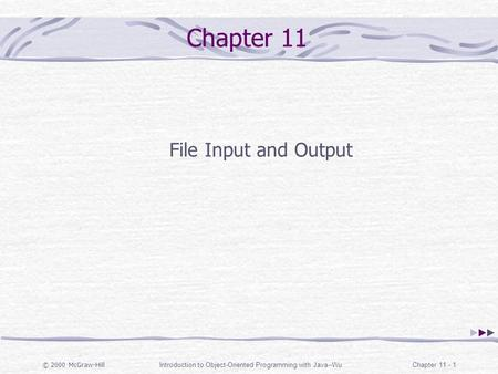 © 2000 McGraw-Hill Introduction to Object-Oriented Programming with Java--WuChapter 11 - 1 Chapter 11 File Input and Output.