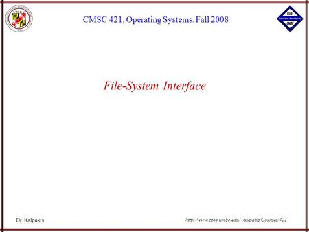 Dr. Kalpakis CMSC 421, Operating Systems. Fall 2008  File-System Interface.