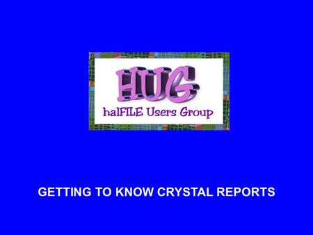 GETTING TO KNOW CRYSTAL REPORTS It's as easy as 1 - 2 - 3 1. Perform a search in halFILE. 2. Click the REPORT button to define the name and build the.