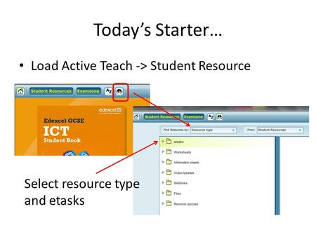 Today's Starter… Load Active Teach -> Student Resource Select resource type and etasks.