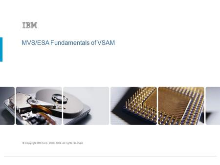 MVS/ESA Fundamentals of VSAM © Copyright IBM Corp., 2000, 2004. All rights reserved.