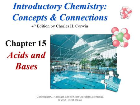 Introductory Chemistry: Concepts & Connections Introductory Chemistry: Concepts & Connections 4 th Edition by Charles H. Corwin Acids and Bases Christopher.