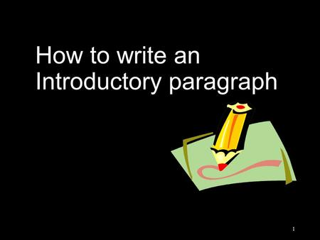How to write an Introductory paragraph 1 When you write an introductory paragraph, keep in mind that... Writing an introductory paragraph is like greeting.