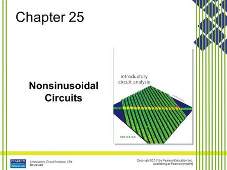 Copyright ©2011 by Pearson Education, Inc. publishing as Pearson [imprint] Introductory Circuit Analysis, 12/e Boylestad Chapter 25 Nonsinusoidal Circuits.