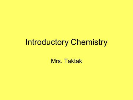 Introductory Chemistry Mrs. Taktak Atoms Most of the Universe consists of matter and energy.matter All matter is composed of basic elements –In your.