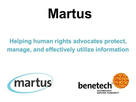 Martus Helping human rights advocates protect, manage, and effectively utilize information.