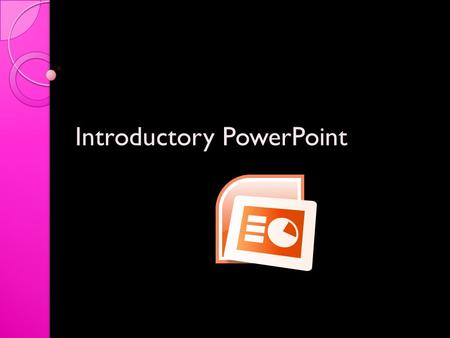Introductory PowerPoint. Step One: Open PowerPoint Start All Programs Microsoft Office PowerPoint.