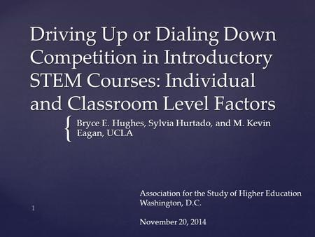 { Driving Up or Dialing Down Competition in Introductory STEM Courses: Individual and Classroom Level Factors Bryce E. Hughes, Sylvia Hurtado, and M. Kevin.