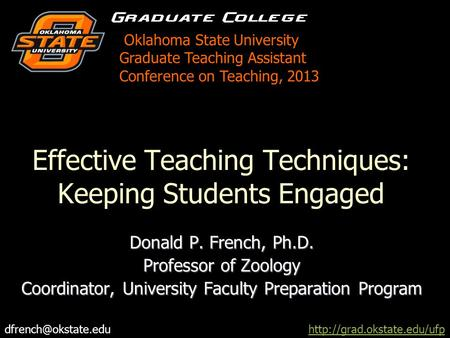 Effective Teaching Techniques: Keeping Students Engaged Donald P. French, Ph.D. Professor of Zoology Coordinator, University Faculty Preparation Program.