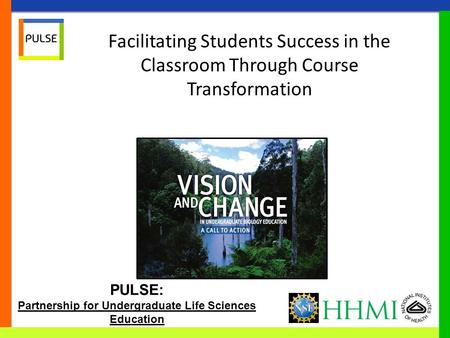 PULSE: Partnership for Undergraduate Life Sciences Education Facilitating Students Success in the Classroom Through Course Transformation.
