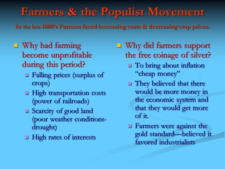 Farmers & the Populist Movement In the late 1800's Farmers faced increasing costs & decreasing crop prices. Why had farming become unprofitable during.