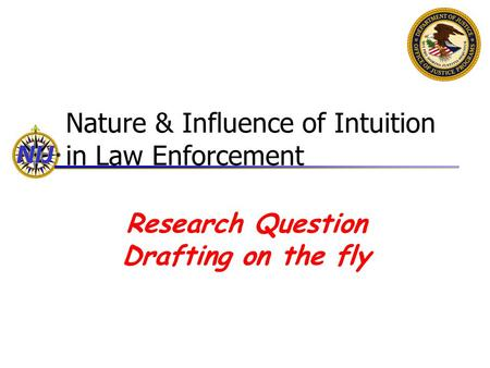 Nature & Influence of Intuition in Law Enforcement Research Question Drafting on the fly.