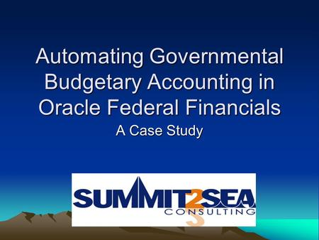 Automating Governmental Budgetary Accounting in Oracle Federal Financials A Case Study.