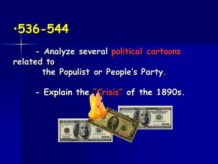 "536-544 - Analyze several political cartoons related to the Populist or People's Party. - Explain the ""Crisis"" of the 1890s.536-544 - Analyze several."