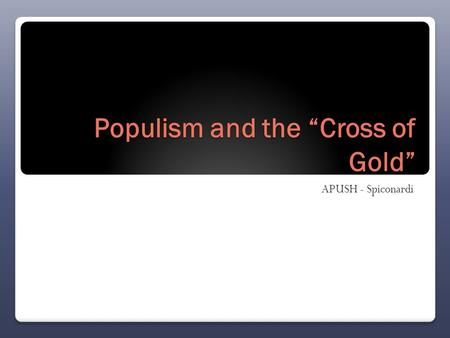 "Populism and the ""Cross of Gold"" APUSH - Spiconardi."