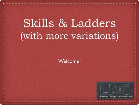 Skills & Ladders (with more variations) Welcome! 1.