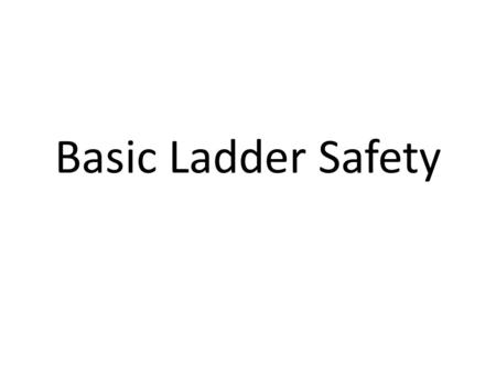Basic Ladder Safety. Objectives: Help you decide if you really want to get into the business of wildlife and other services that require ladder use. Create.