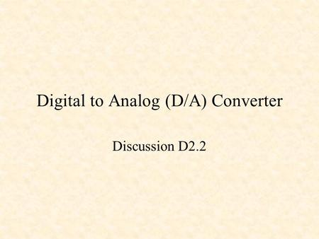 Digital to Analog (D/A) Converter Discussion D2.2.
