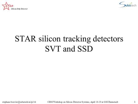 Workshop on Silicon Detector Systems, April 18-20 at GSI Darmstadt 1 STAR silicon tracking detectors SVT and SSD.