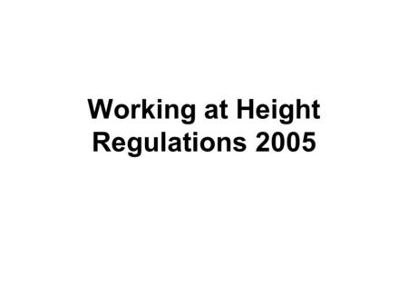 Working at Height Regulations 2005. Statistics 2003 / 2004 (HSE) 67 Fatalities 3,884 major injuries (2/3 of which were falls from below 2 metres.