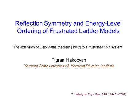 Reflection Symmetry and Energy-Level Ordering of Frustrated Ladder Models Tigran Hakobyan Yerevan State University & Yerevan Physics Institute The extension.