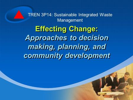 Effecting Change: Approaches to decision making, planning, and community development TREN 3P14: Sustainable Integrated Waste Management.