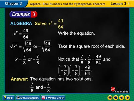 Example 1-3a ALGEBRA Solve Write the equation. Take the square root of each side. The equation has two solutions, Answer: Notice that.