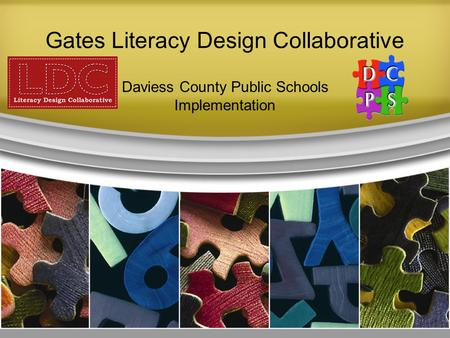<strong>Gates</strong> Literacy Design Collaborative Daviess County Public Schools Implementation.