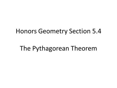 Honors Geometry Section 5.4 The Pythagorean Theorem