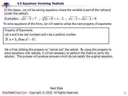 6.5 Equations Involving Radicals BobsMathClass.Com Copyright © 2010 All Rights Reserved. 1 In this lesson, we will be solving equations where the variable.