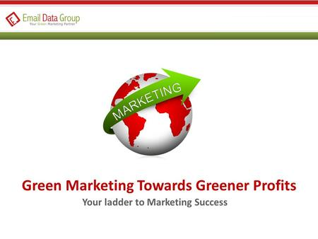 Green Marketing Towards Greener Profits Your ladder to Marketing Success.