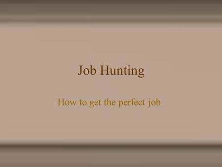 Job Hunting How to get the perfect job. Agenda Typical Job Search Methods The Interview Whom to Interview Contact Methods Thank you.