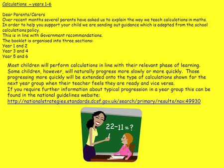 Calculations – years 1-6 Dear Parents/Carers Over recent months several parents have asked us to explain the way we teach calculations in maths. In order.