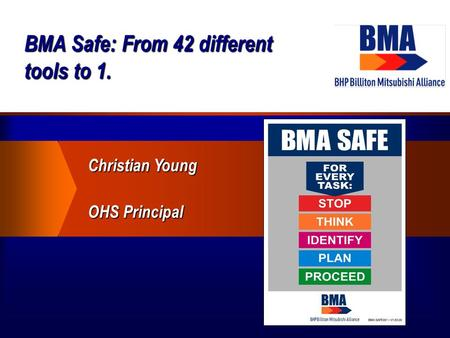 BMA Safe: From 42 different tools to 1. Christian Young OHS Principal.