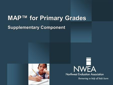 MAP™ for Primary Grades Supplementary Component. Setting the Stage  Welcome/introductions  Structure of the training  Materials review A M M Materials.