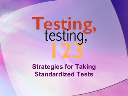 Strategies for Taking Standardized Tests. Twas the Night Before Testing Go to bed on time. Solve family or friend problems before the testing date. Talk.