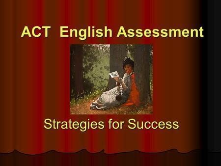 ACT English Assessment Strategies for Success. English-- one 45-minute section with 75 English Questions I. Usage /Mechanics Punctuation Punctuation Grammar.