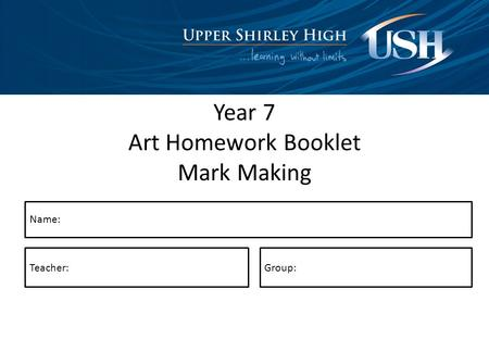 Year 7 Art Homework Booklet Mark Making Name: Teacher:Group: