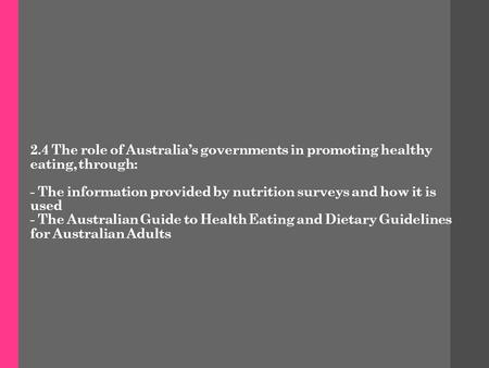 2.4 The role of Australia's governments in promoting healthy eating, through: - The information provided by nutrition surveys and how it is used - The.