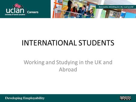 INTERNATIONAL STUDENTS Working and Studying in the UK and Abroad.