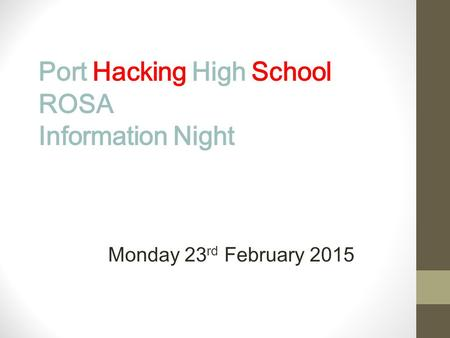 Port Hacking High School ROSA Information Night Monday 23 rd February 2015.