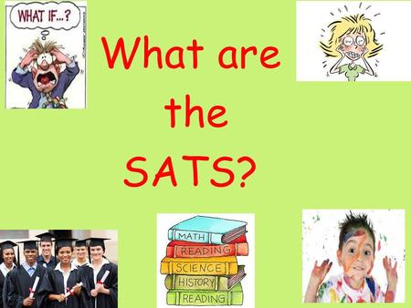 What are the SATS?. Statutory Assessment Tasks are done at the end of KS1 and KS2. They are part of the assessment process that decides the level at which.